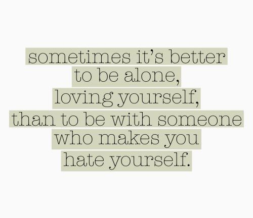 better to be alone…